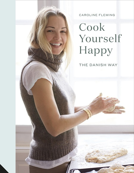 Cook Yourself Happy - The Danish Way by Caroline Fleming.jpg