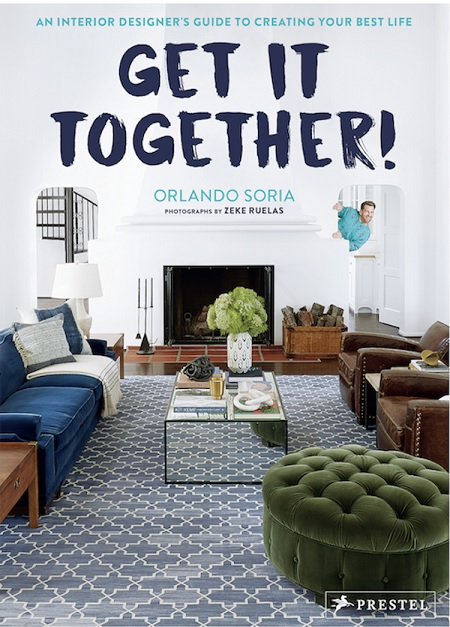 Get it Together - An Interior Designer's Guide to Creating Your Best Life by Orlando Soria. Published by Prestel Publishing..jpg