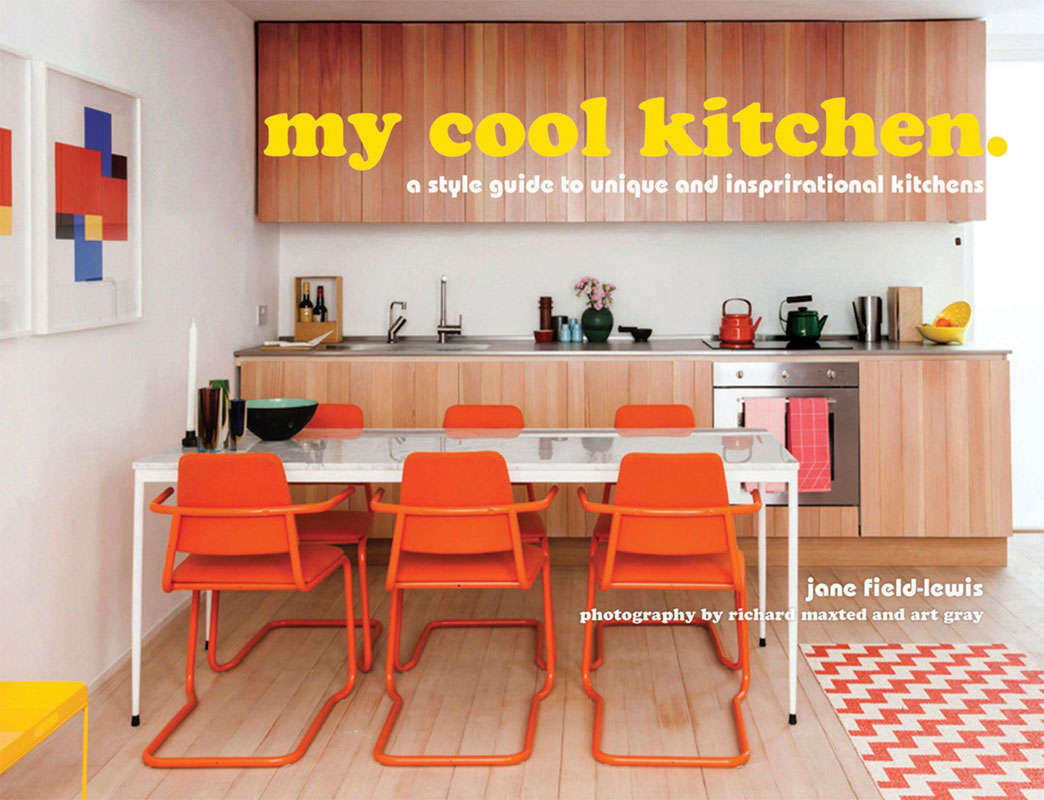 my cool kitchen: a style guide to unique and inspirational kitchens by Jane Field-Lewis,    Photography by Richard Maxted. Published by Pavilion.