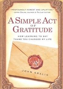 A Simple Act Of Gratitude: How Learning To Say Thank You Changed My Life - by John Kralik