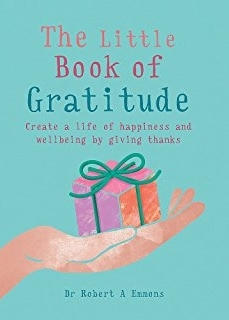 The Little Book of Gratitude: Create A Life Of Happiness & Wellbeing By Giving Thanks - by Robert Emmons