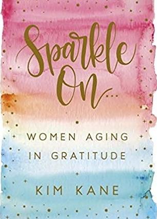 Sparkle On: Women Aging In Gratitude - by Kim Kane