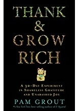 Thank And Grow Rich: A 30-Day Experiment In Shameless Gratitude & Unabashed Joy - by Pam Grout