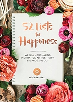 52 Lists For Happiness: Weekly Journaling For Positivity, Balance, & Joy - by Moorea Seal