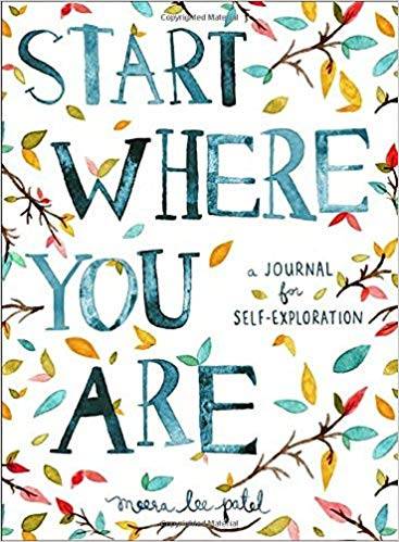 start where you are: a journal for self-exploration - by Meera Lee Patel
