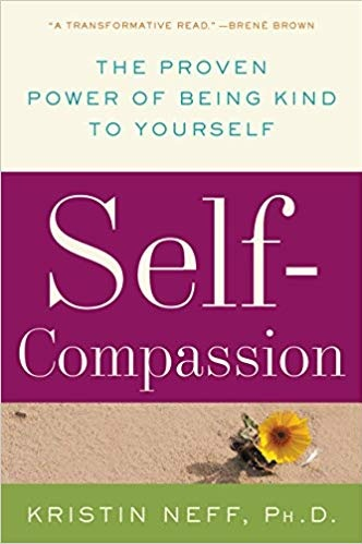Self-Compassion: The proven power of being kind to yourself - By Kristin Neff
