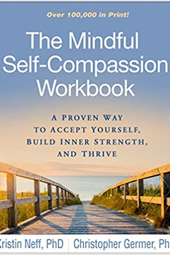 the mindful self-compassion workbook: a proven way to accept yourself, build inner strength, and thrive - By Kristin Neff & Christopher Germer