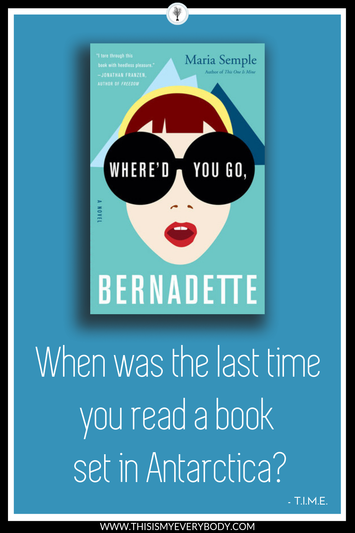 The mother-daughter relationship in this book stretches to the end of the earth… And I'm not kidding. I was laughing out loud in restaurants all over NYC reading this book… When was the last time you read a book set in Antarctica?… Where'd You Go, Bernadette by Maria Semple