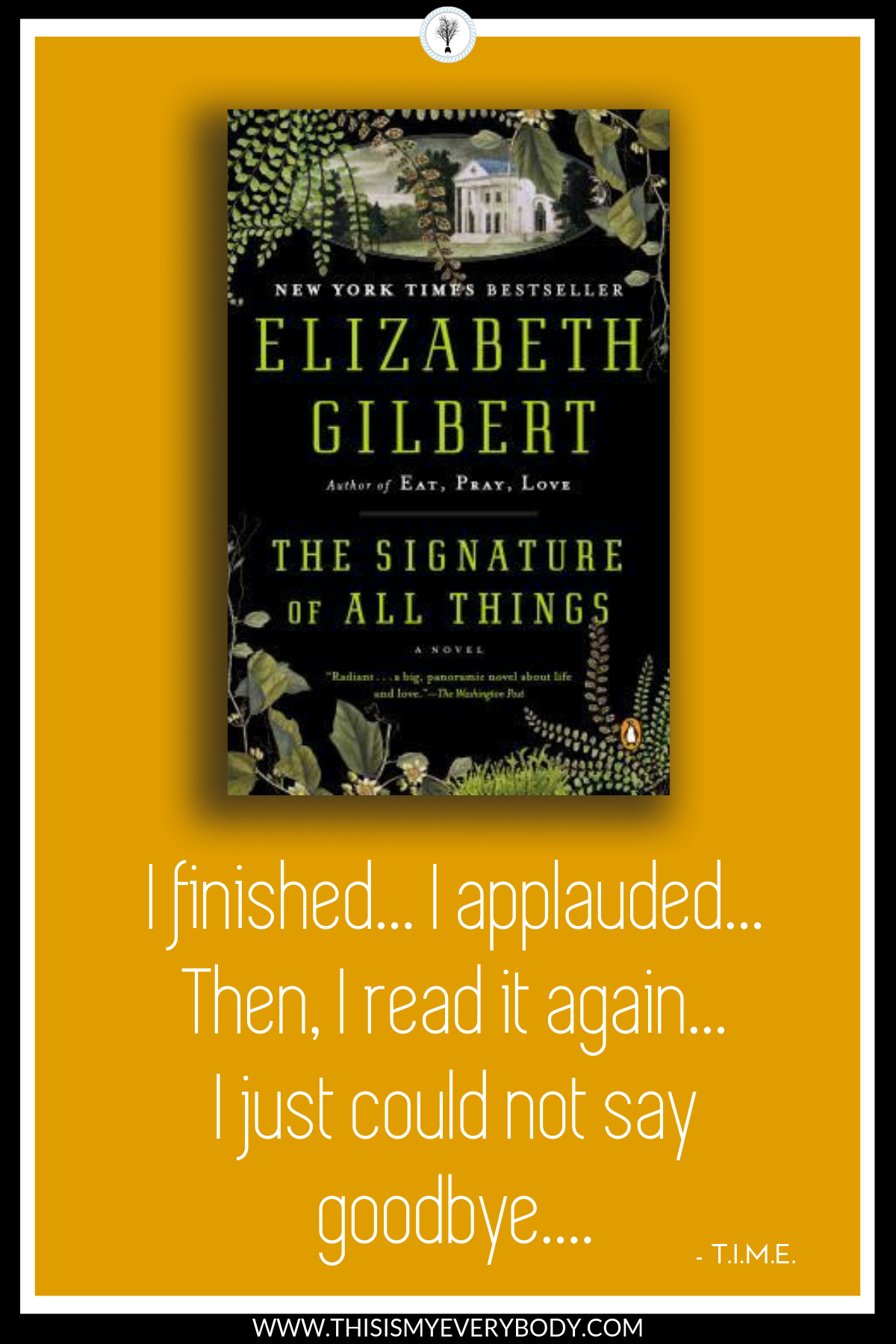 Who ever thought the world of mosses would leave you breathless? Fearless, vulnerable. Intelligent, naive. Cultured, primitive. Boundless, miniscule. These are all words that describe Alma Whittaker. An extraordinary heroine. Pack your bags for an amazing journey. The Signature of All Things by Elizabeth Gilbert.