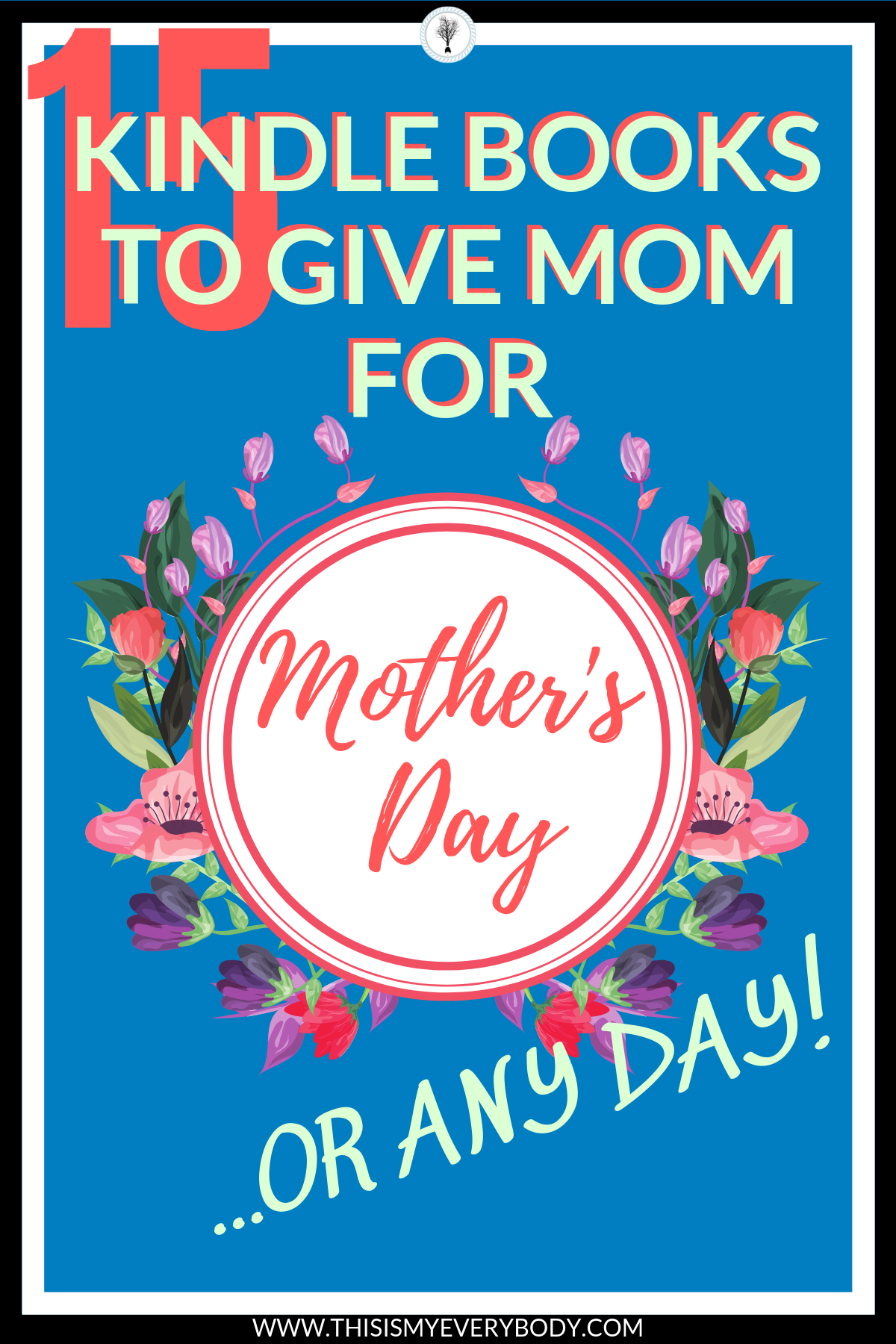 15 Kindle Books To Give Mom For Mother's Day… Or Any Day! Give your Mom a gift she will cherish for a lifetime. Because stories last forever… This Is My Everybody | Denise WIlbanks | T.I.M.E.