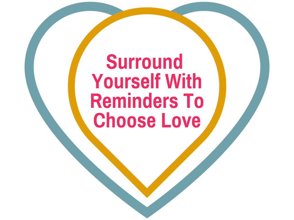 How can I choose love in every moment? Surround yourself with reminders to choose love… | This Is My Everybody - Books, Inspiration and Home Ideas