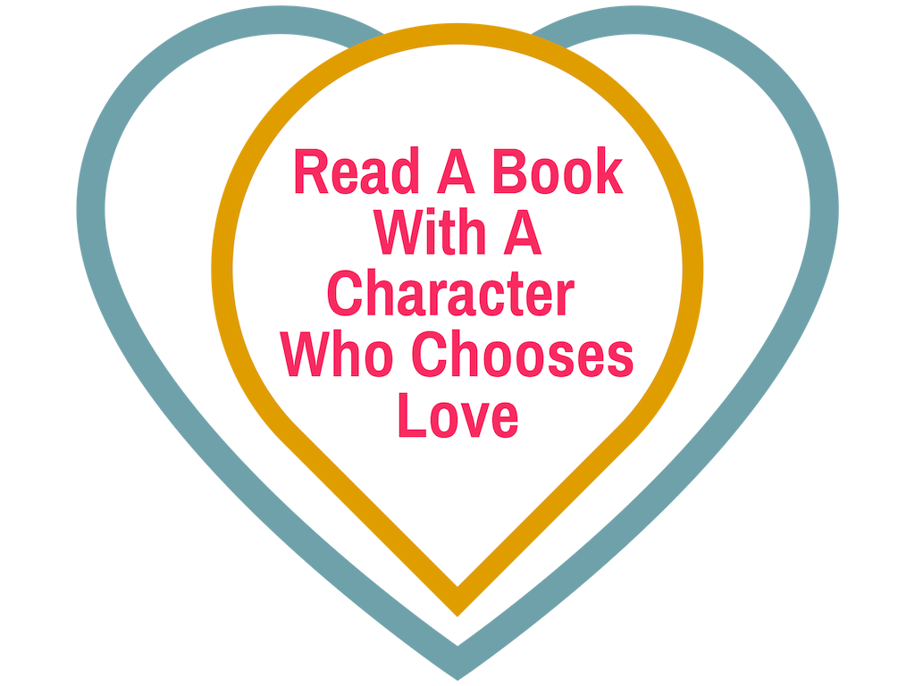 How can I choose love in every moment? Read a book with a character who chooses love… | This Is My Everybody - Books, Inspiration and Home Ideas
