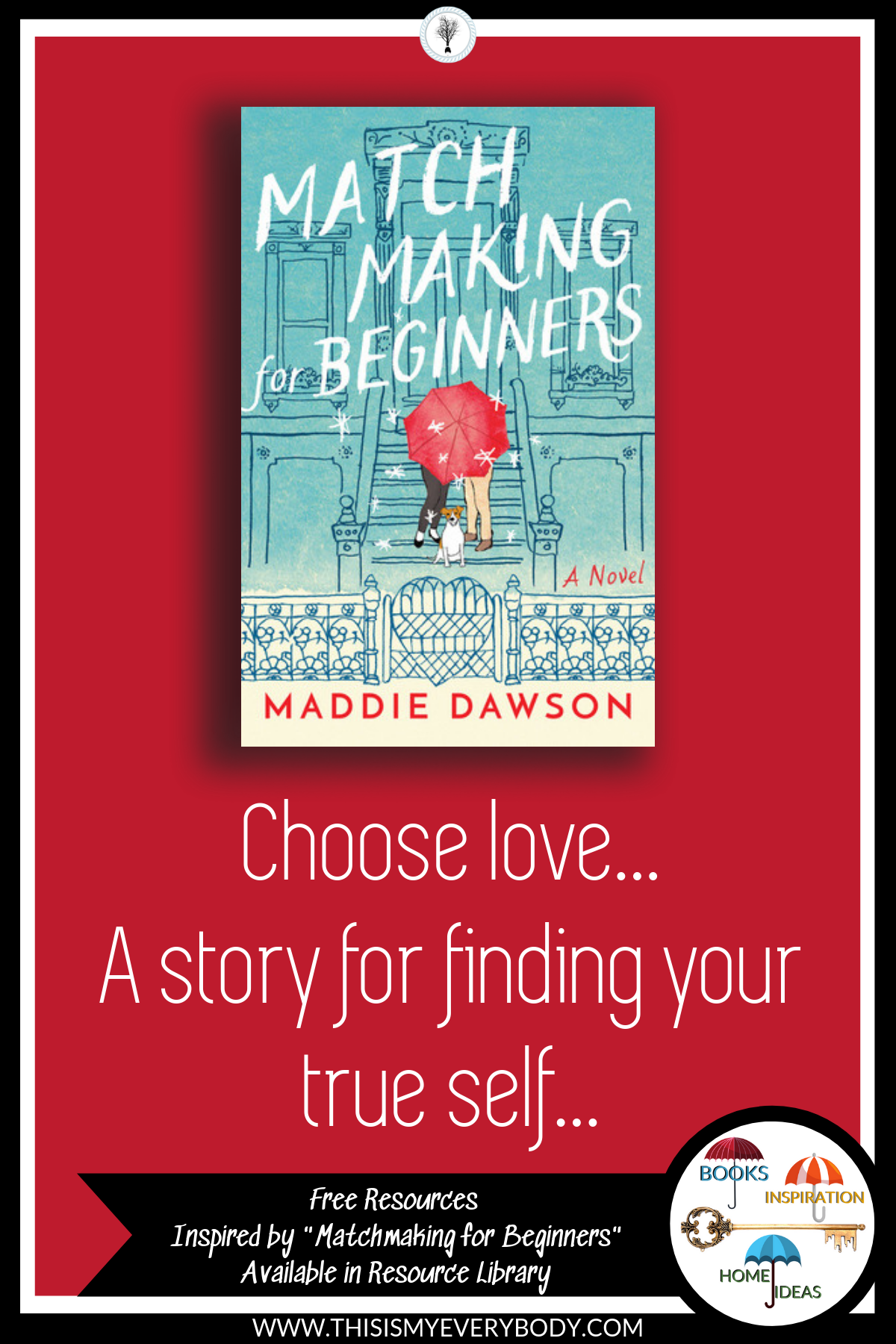 Choose love… A story for finding your true self… | Book Review: Matchmaking for Beginners by Maddie Dawson… Includes free Book Club and DIY Home Ideas resources inspired by Matchmaking for Beginner | This Is My Everybody - Books, Inspiration and Home Ideas