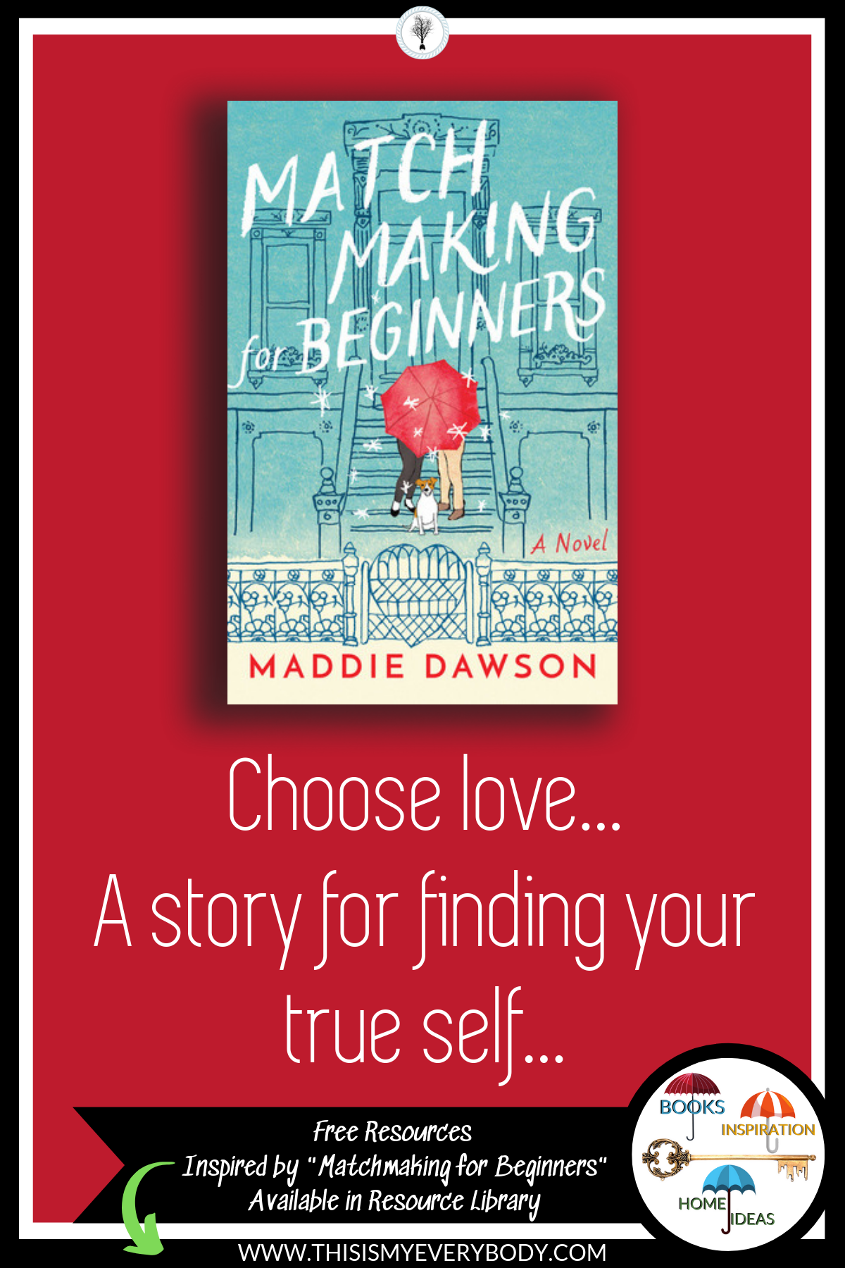 Choose love… A story for finding your true self… Get my free Book Club and DIY Home Ideas resources inspired by Matchmaking for Beginners by Maddie Dawson| This Is My Everybody - Books, Inspiration and Home Ideas