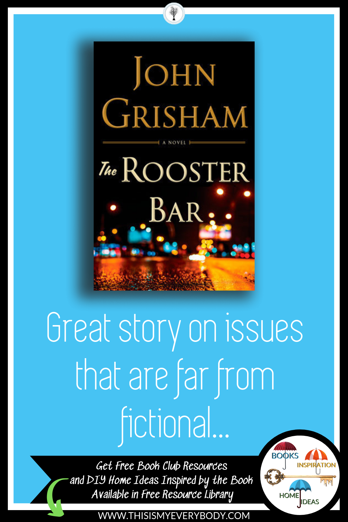 With issues that are far from fictional, The Rooster Bar by John Grisham hits the mark on a page-turning story that is built upon overwhelming circumstances that are a part of many people's daily realities... Get my free Book Club Resources and DIY Home Ideas Inspired by the Book - Available in Free Resource Library | This Is My Everybody - Books, Inspiration and Home Ideas