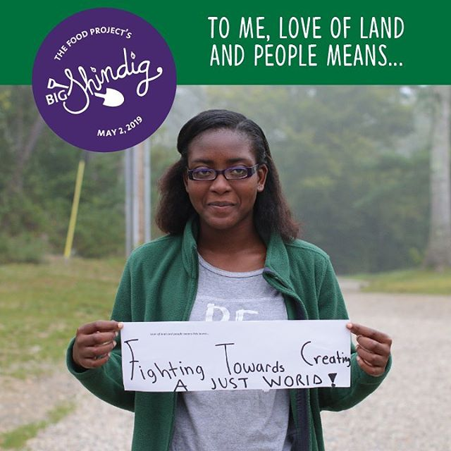 "For this year's Big Shindig, we're inspired by The Food Project's founding words, ""for love of land and people."" Dirt Crew Peer Leader Chelsea P. shared that, to her, loving land and people means ""fighting towards creating a just world."" What does loving land and people mean to you? ⁣ ⁣ Thanks to sponsors Annalisa and Dino Di Palma for helping to make #BigShindig2019 possible. For more info on the event or to become a sponsor, visit thefoodproject.org/bigshindig"
