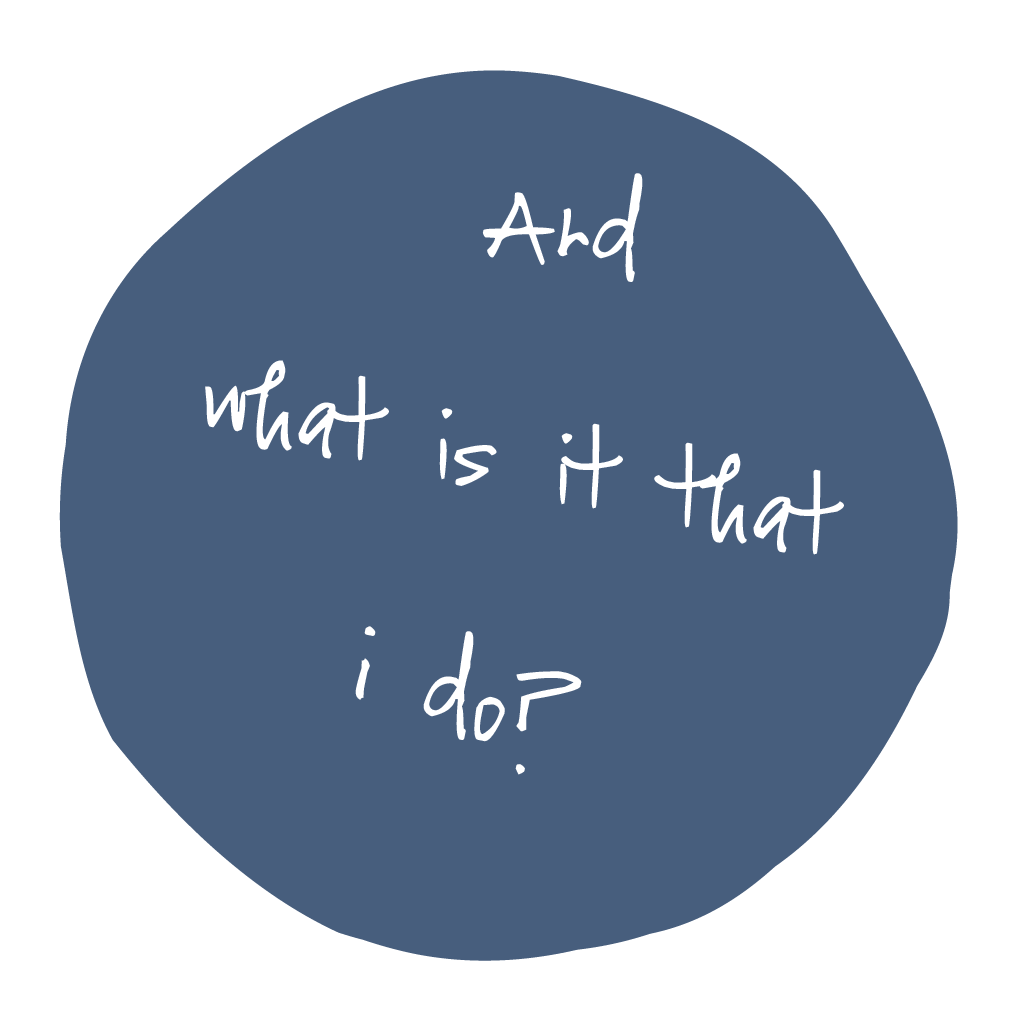 AND WHAT IS IT THAT I DO circle-01.png