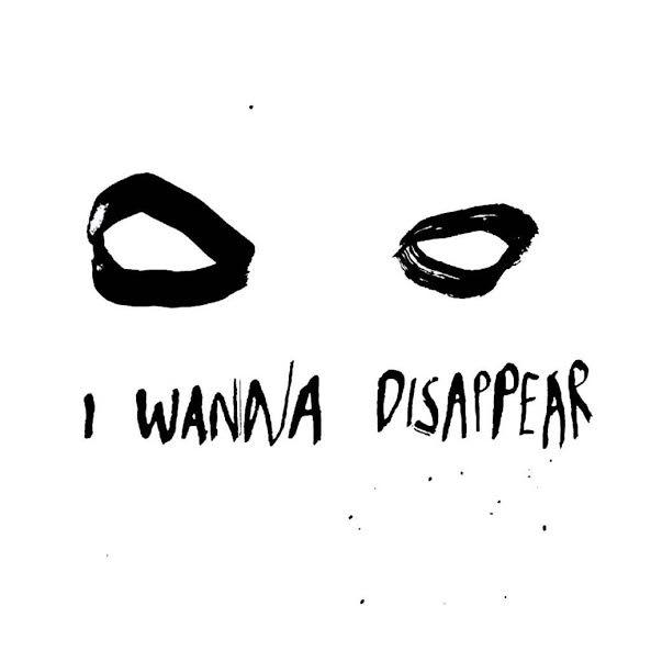 wanna disappear.jpg