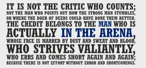 Quote by:Theodore Roosevelt Taken from  Daring Greatly by BrenéBrown
