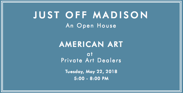 "Graphic of text ""Just off Madison: An Open House. American Art at Private Art Dealers. Tuesday, May 22, 2018. 5:00 - 8:00 PM"" on blue background"