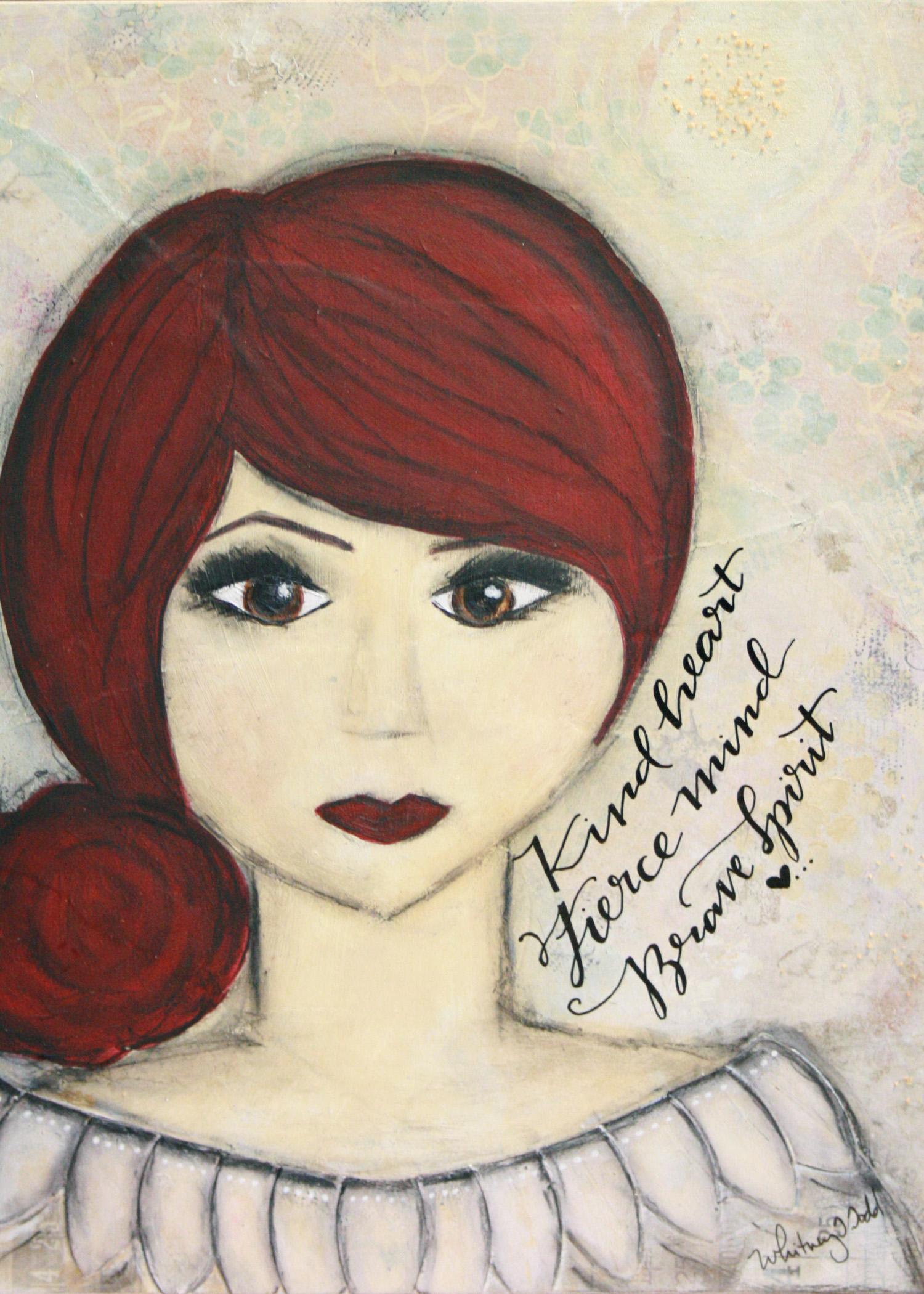 Kind Heart, Fierce Mind, Brave Spirit // Art byWhitney Todd via Jitney's Journeys