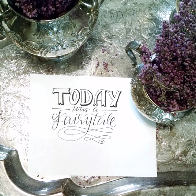 Today was a fairytale // Handlettering via Jitney's Journeys
