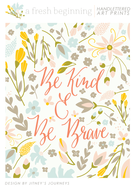 Be Kind and Be Brave // Floral Art Print via Jitney's Journeys