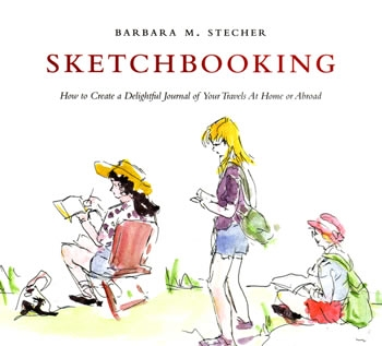 Sketchbooking:  How to create a delightful journal of your travels at home or abroad, by Barbara M. Stecher