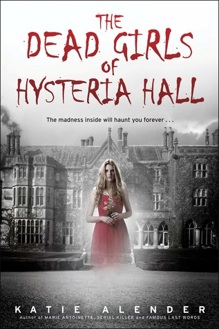 The Dead Girls of Hysteria Hall , by Katie Alender
