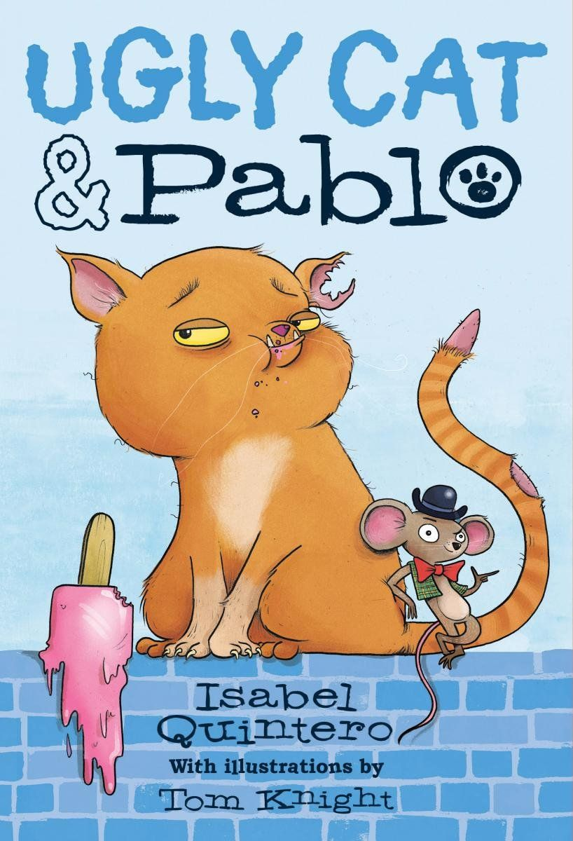 Ugly Cat and Pablo, by Isabel Quintero