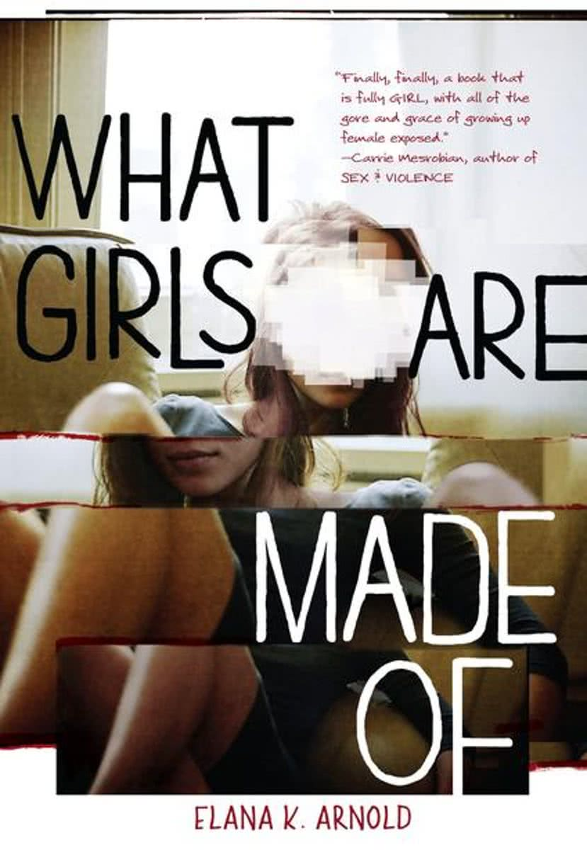 What Girls Are Made Of, by Elana K. Arnold