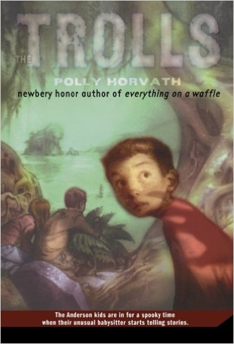 The Trolls , by Polly Horvath