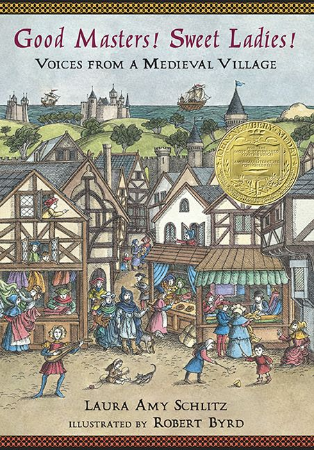 Good Masters! Sweet Ladies! Voices from a Medieval Village , by Laura Amy Schlitz