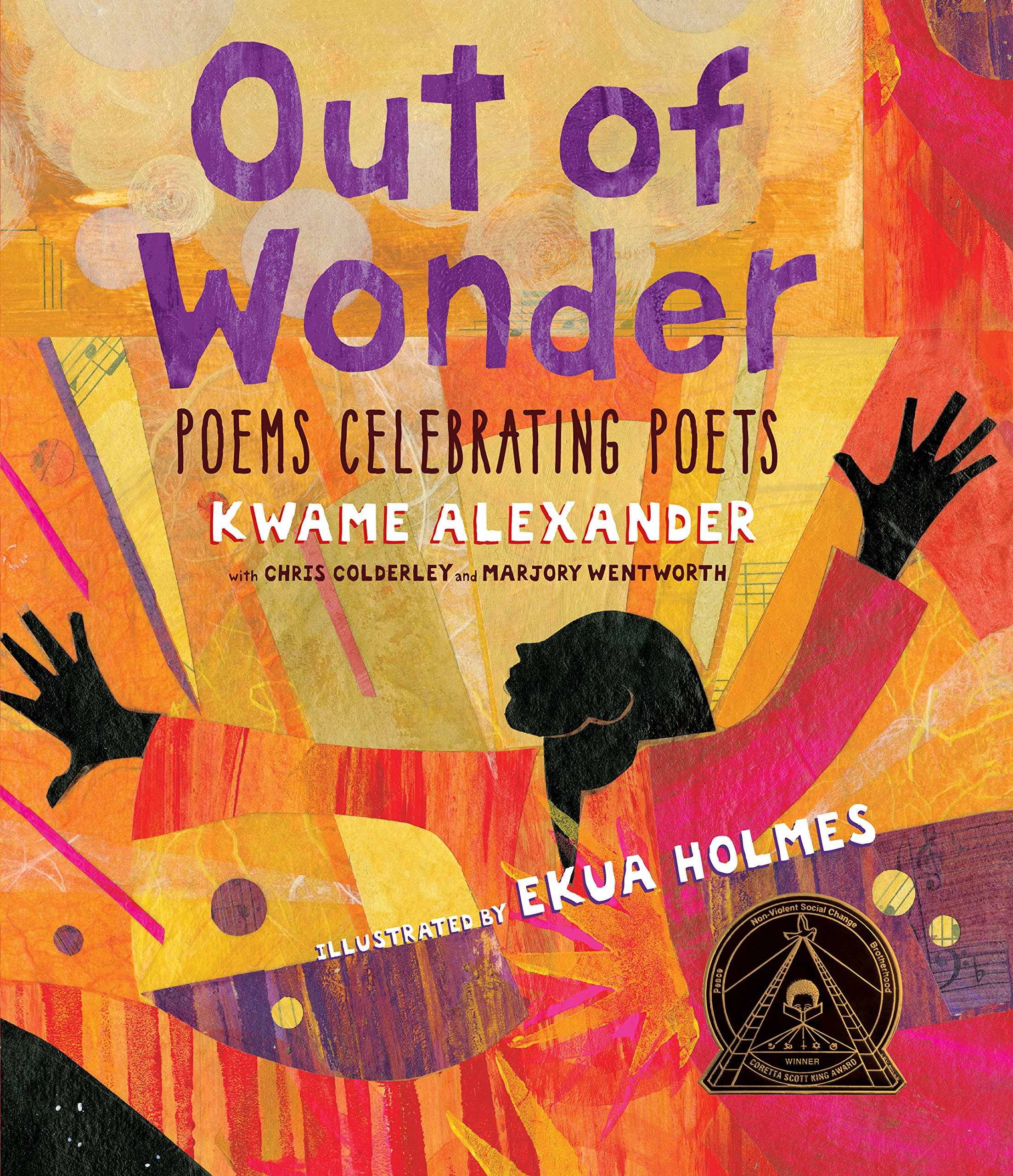 Out of Wonder: Poems Celebrating Poets , by Kwame Alexander, Chris Colderley, and Marjory Wentworth