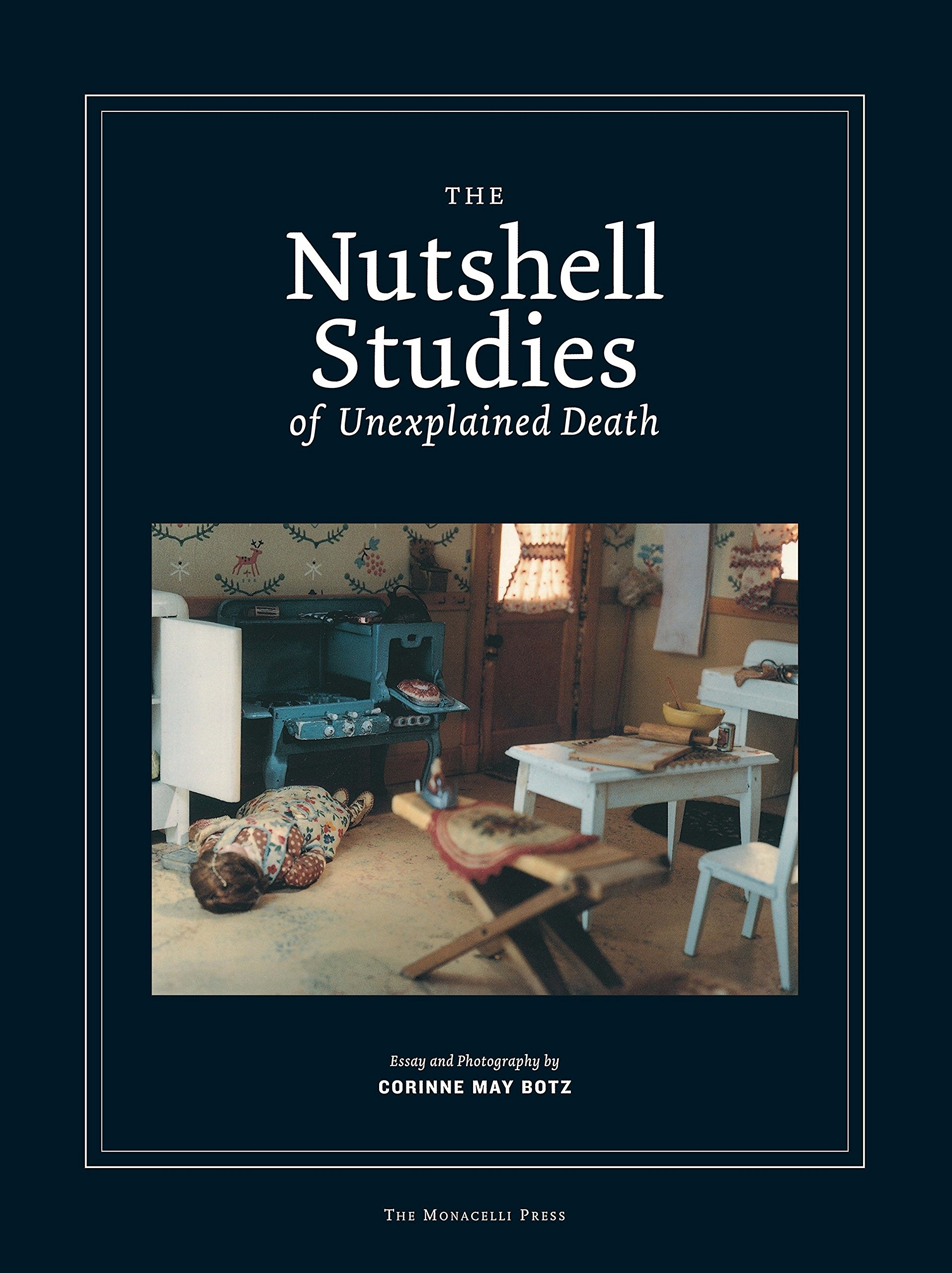 The Nutshell Studies of Unexplained Death , by Corinne May Botz