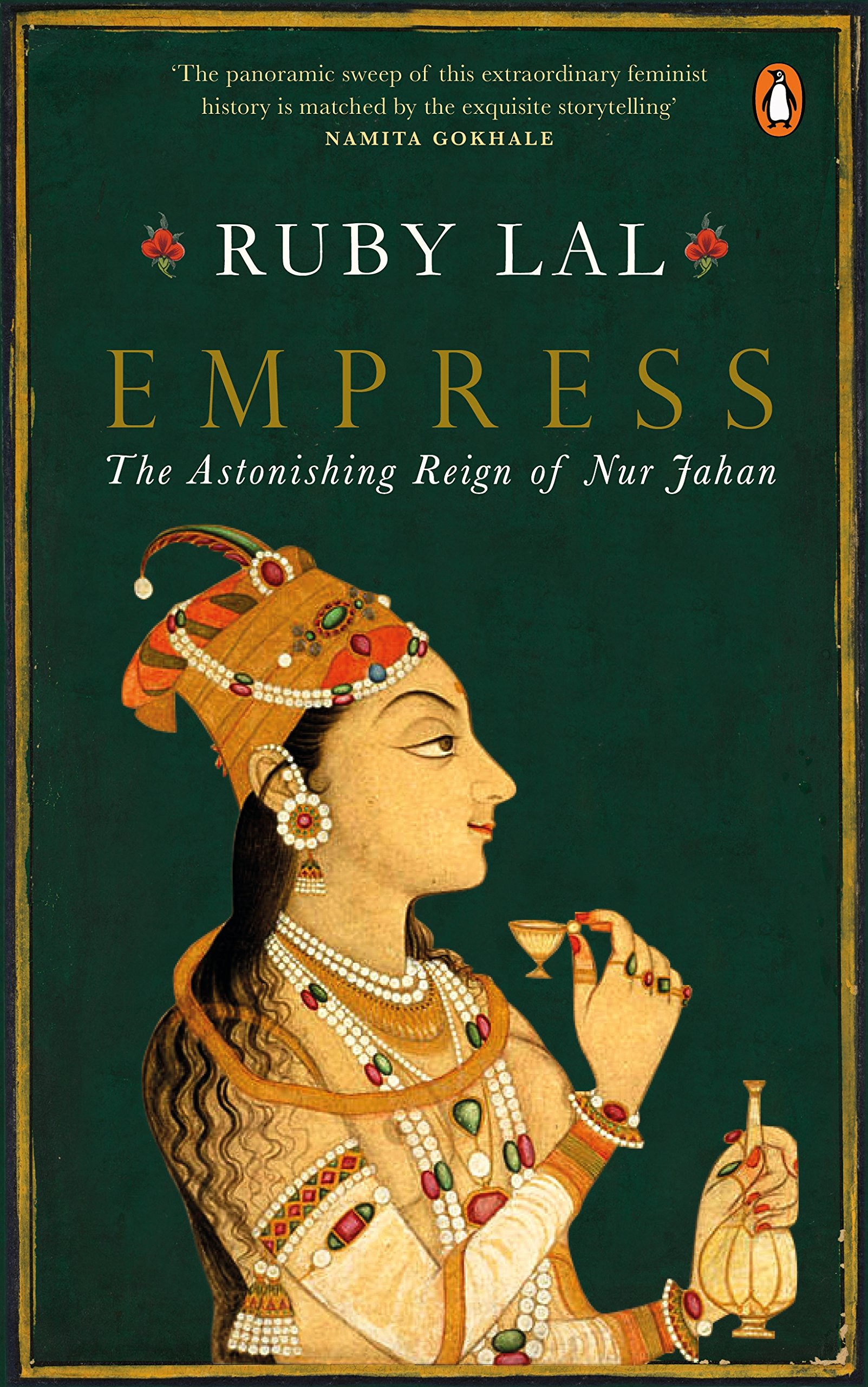Empress: The Astonishing Reign of Nur Jahan , by Ruby Lal