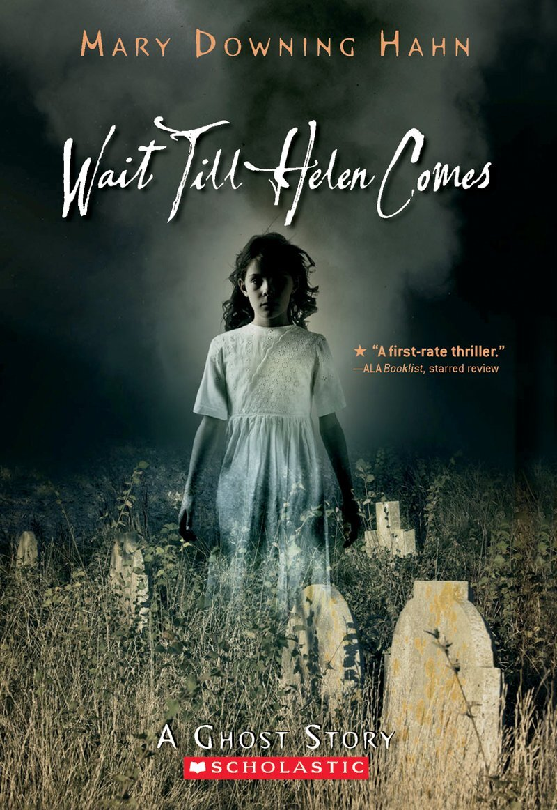 Wait Till Helen Comes , by Mary Downing Hahn