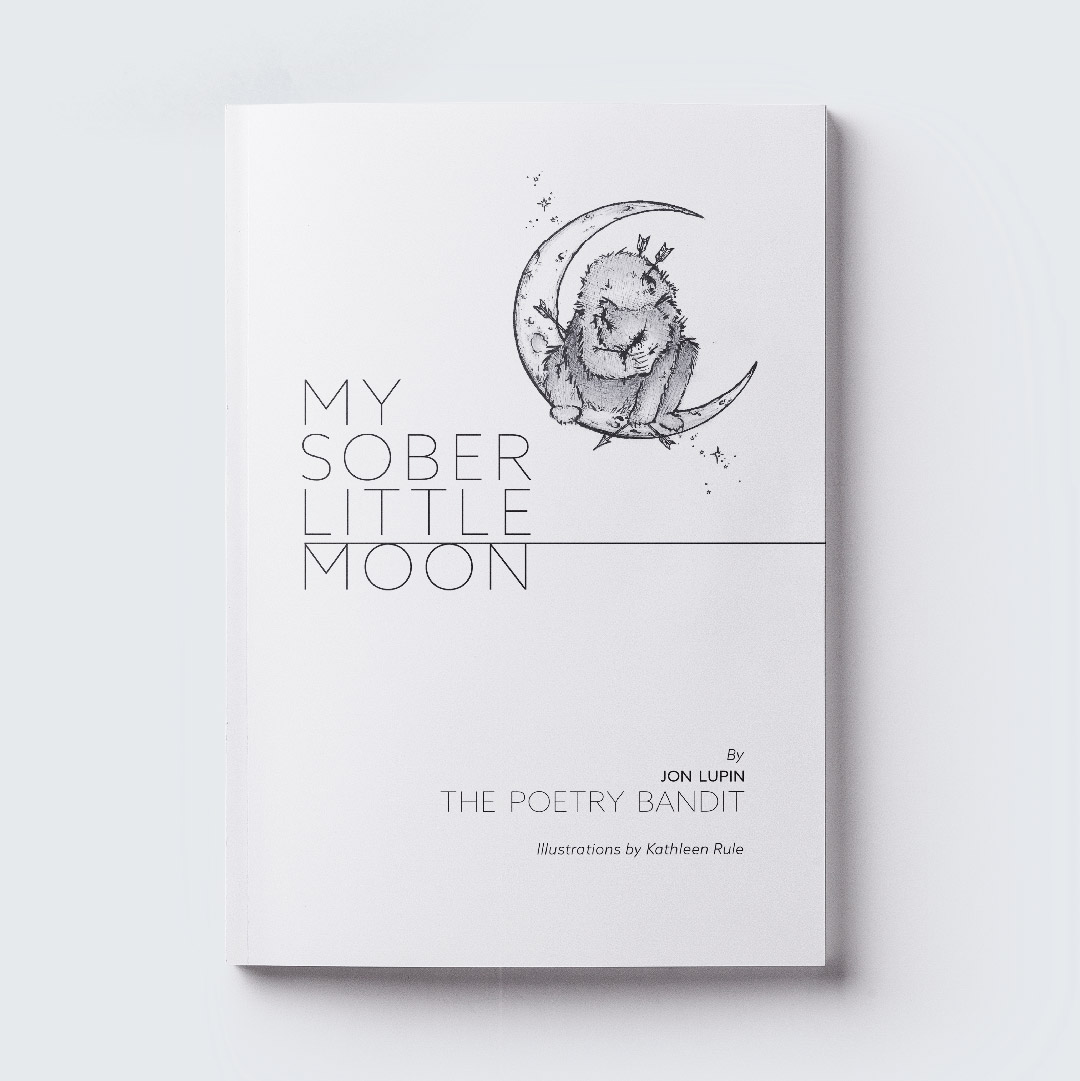 MY SOBER LITTLE MOON    My Sober Little Moon  by the Poetry Bandit is available  here ! The cover design was executed by fleck, cover art by Kathleen Rule.