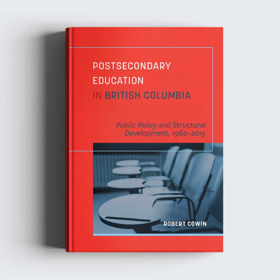 POST SECONDARY EDUCATION IN BRITISH COLUMBIA   This book was designed for  UBC press  to inject brightness into a heavily academic monograph.