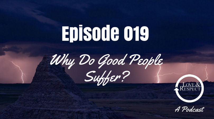 Episode 019 - Why Do Good People Suffer?