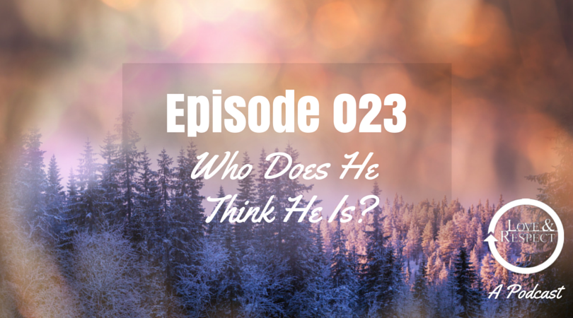 Episode 023 - Who Does He Think He Is?