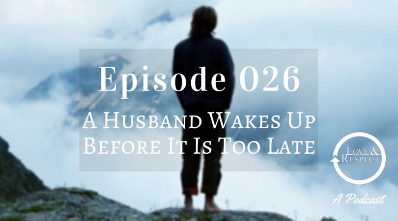Episode 026 - A Husband Wakes Up Before It Is Too Late