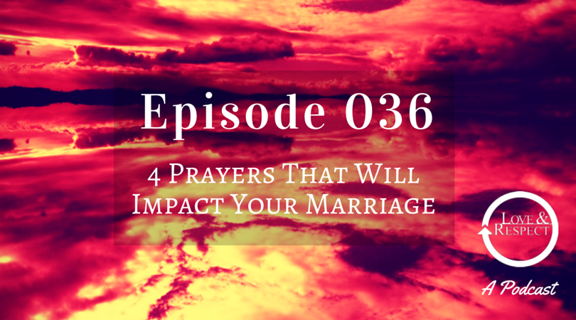 Episode 036 - 4 Prayers That Will Impact Your Marriage