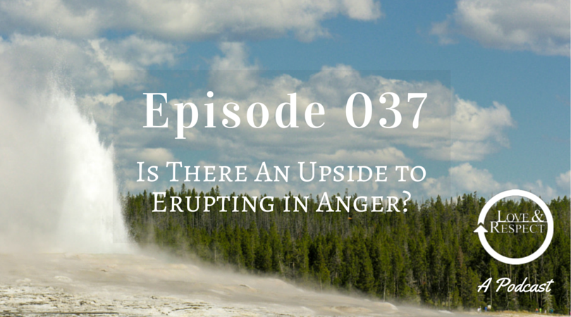Episode 037 - Is There An Upside to Erupting in Anger?