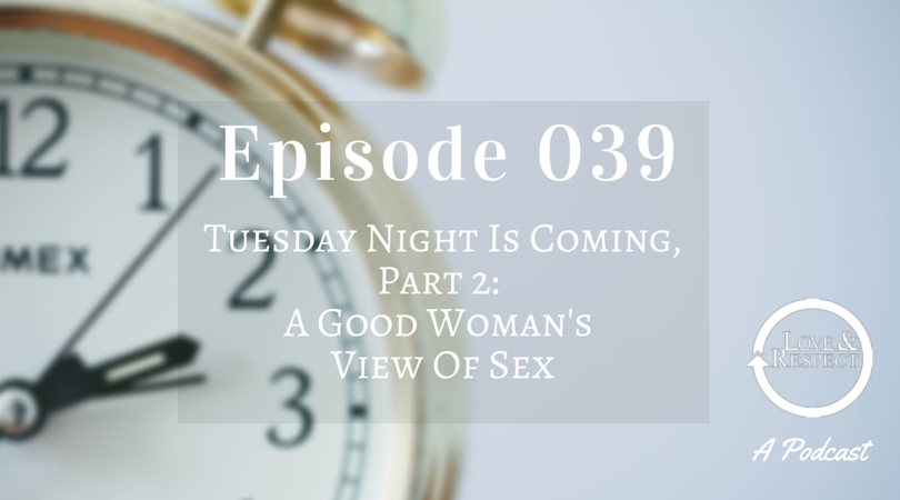 Episode 039 - A Good Woman's View of Sex - Tuesday Night Is Coming Part II
