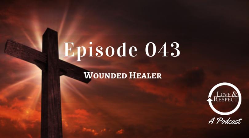 Episode 043 - Wounded Healer