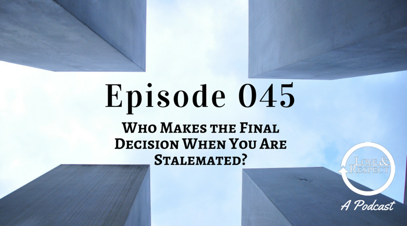 Episode 045 - Who Makes the Final Decision When You Are Stalemated?