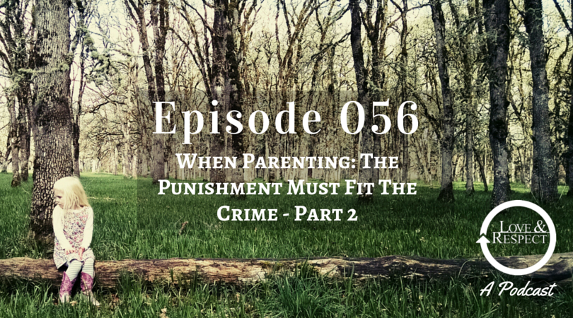 Episode 056 - When Parenting - The Punishment Must Fit The Crime - Part 2