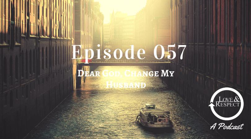 Episode 057 - Dear God, Change My Husband