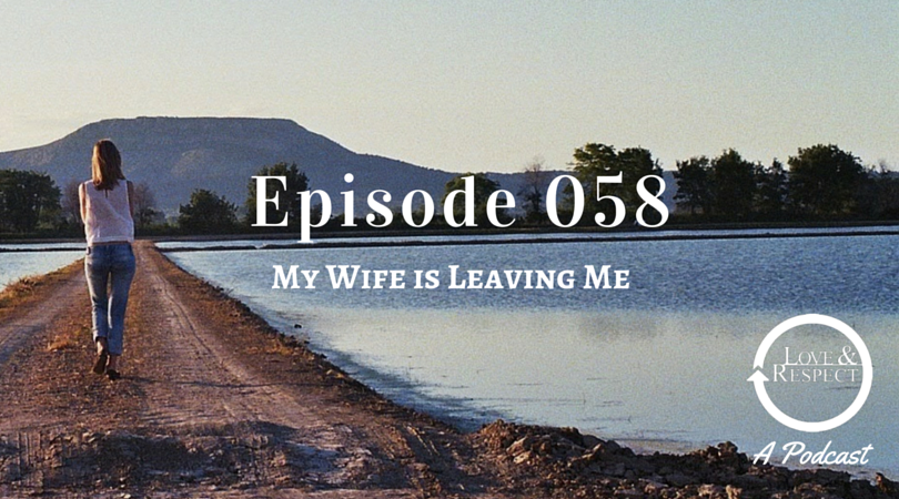 Episode 058 - My Wife is Leaving Me